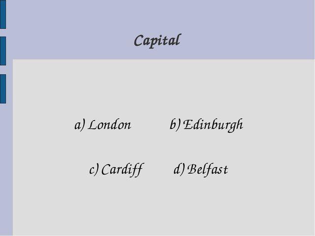 a) London b) Edinburgh c) Cardiff d) Belfast Capital