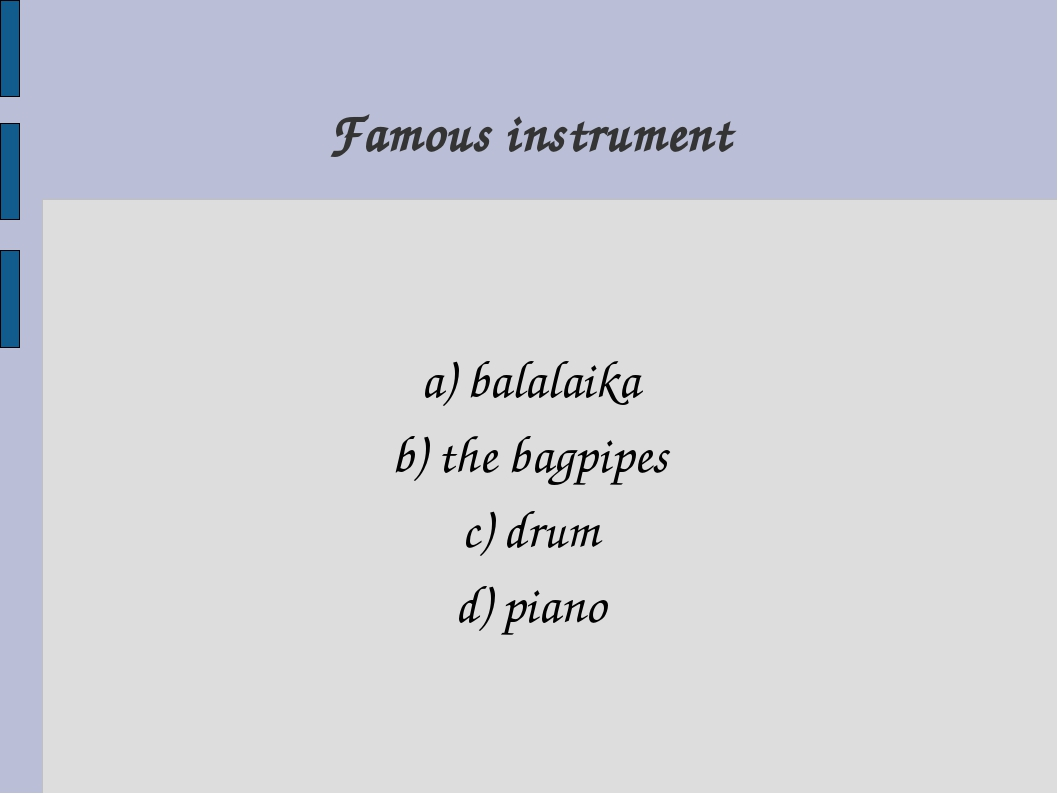 a) balalaika b) the bagpipes c) drum d) piano Famous instrument