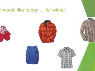 Tom would like to buy… for winter.