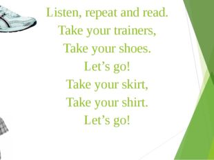 Listen, repeat and read. Take your trainers, Take your shoes. Let's go! Take