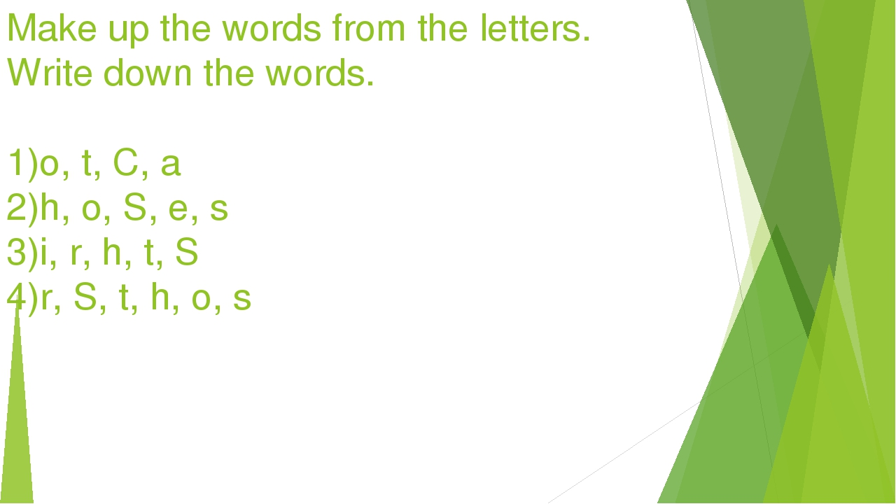 Make up the words from the letters. Write down the words. 1)o, t, C, a 2)h, o...