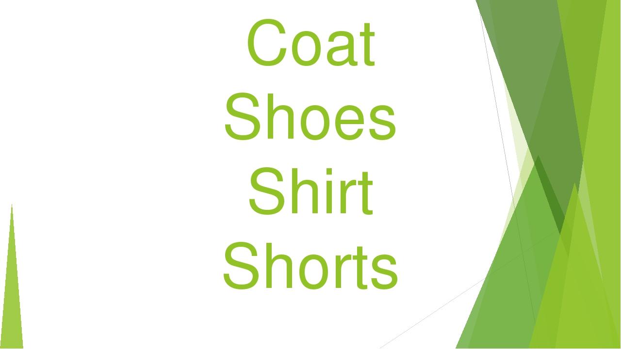 Coat Shoes Shirt Shorts