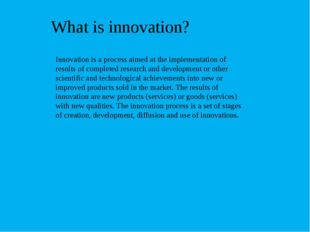 What is innovation? Innovation is a process aimed at the implementation of re
