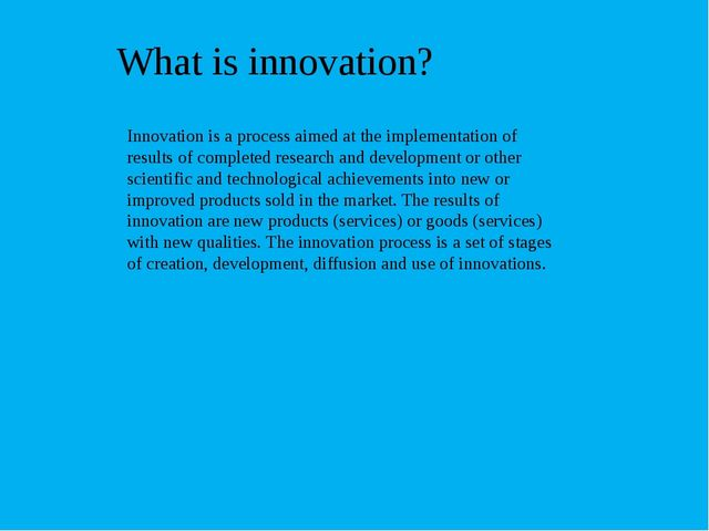 What is innovation? Innovation is a process aimed at the implementation of re...
