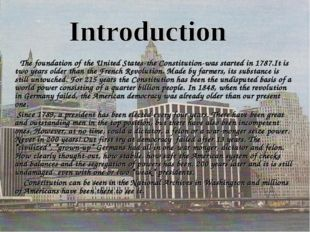 The foundation of the United States-the Constitution-was started in 1787.It