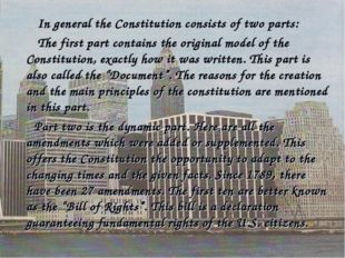 In general the Constitution consists of two parts: The first part contains t