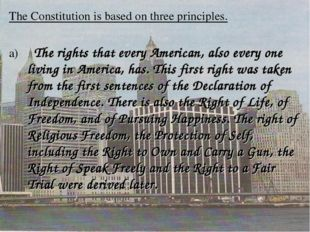 The Constitution is based on three principles. a) The rights that every Ameri