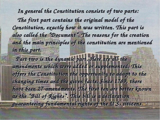 In general the Constitution consists of two parts: The first part contains t...