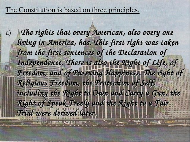 The Constitution is based on three principles. a) The rights that every Ameri...