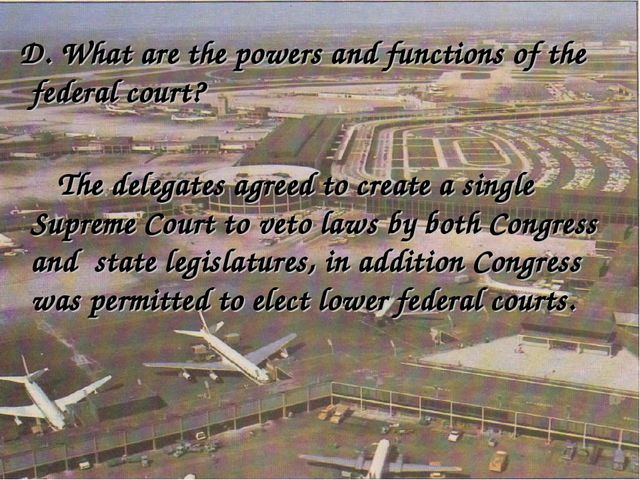 D. What are the powers and functions of the federal court? The delegates agr...