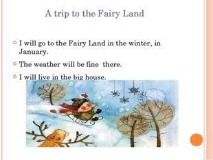 A trip to the Fairy Land I will go to the Fairy Land in the winter, in Janua