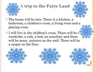 A trip to the Fairy Land The house will be nice. There is a kitchen, a bathr