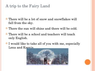 A trip to the Fairy Land There will be a lot of snow and snowflakes will fall
