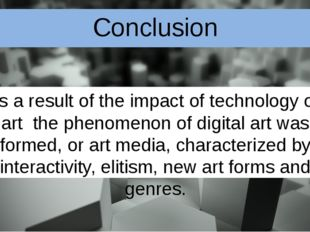 Conclusion As a result of the impact of technology on art the phenomenon of d