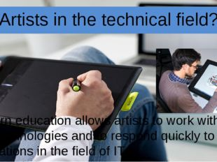 Artists in the technical field? Modern education allows artists to work with