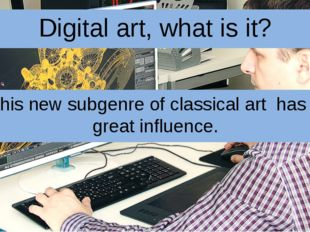 Digital art, what is it? This new subgenre of classical art has a great influ