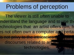Problems of perception The viewer is still often unable to understand the lan