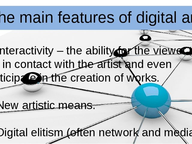 The main features of digital art: 1. Interactivity – the ability for the view...