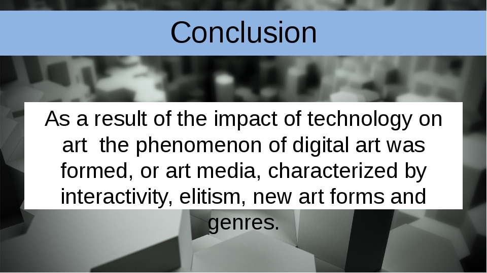 Conclusion As a result of the impact of technology on art the phenomenon of d...