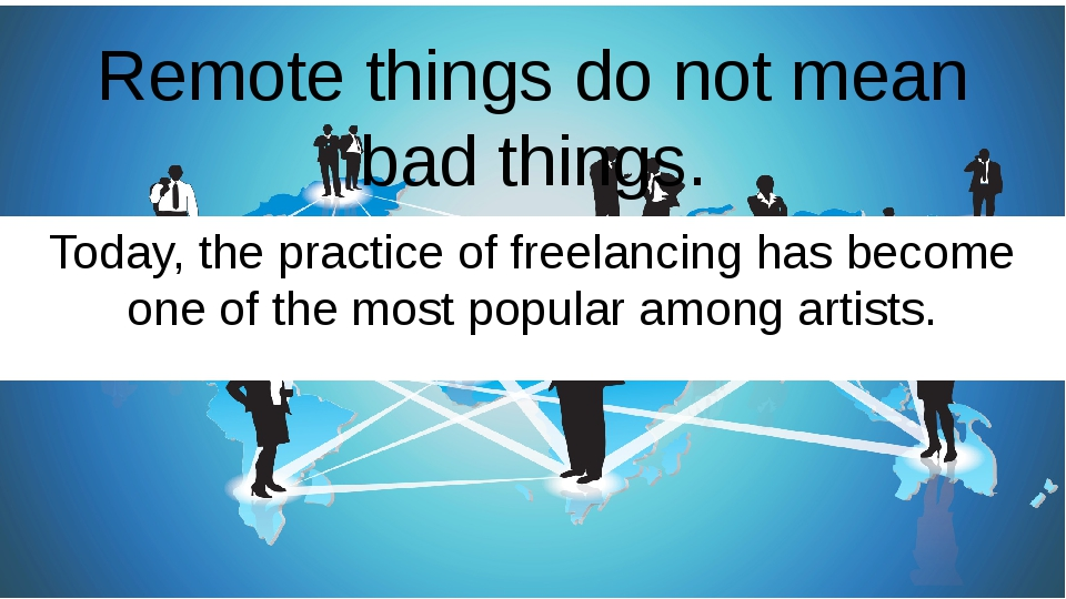 Remote things do not mean bad things. Today, the practice of freelancing has...