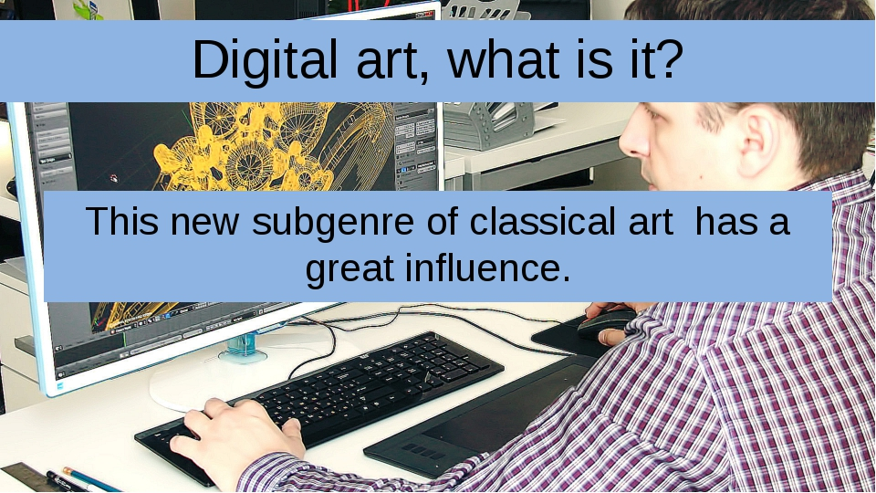 Digital art, what is it? This new subgenre of classical art has a great influ...