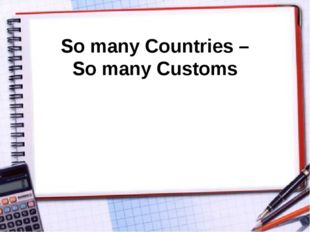 So many Countries – So many Customs