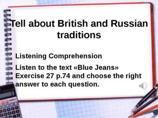 Tell about British and Russian traditions Listening Comprehension Listen to