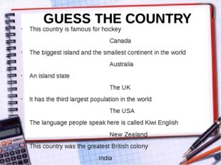 GUESS THE COUNTRY This country is famous for hockey 								Canada The bigges