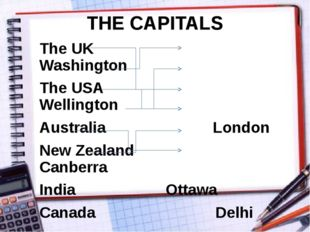 THE CAPITALS The UK Washington The USA Wellington Australia London New Zealan