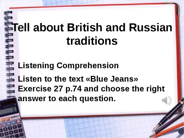 Tell about British and Russian traditions Listening Comprehension Listen to...