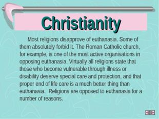 Christianity Most religions disapprove of euthanasia. Some of them absolutely