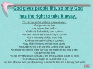 God gives people life, so only God has the right to take it away. You can l