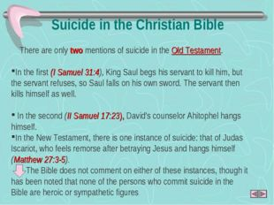 Suicide in the Christian Bible There are only two mentions of suicide in the