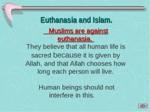 Euthanasia and Islam. Muslims are against euthanasia. They believe that all h