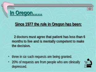 In Oregon…… Since 1977 the rule in Oregon has been: 2 doctors must agree that