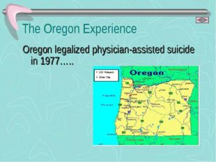 Oregon legalized physician-assisted suicide in 1977….. The Oregon Experience
