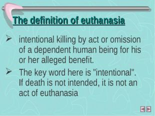 The definition of euthanasia intentional killing by act or omission of a depe