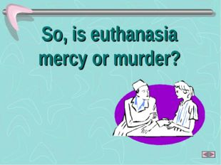 So, is euthanasia mercy or murder?