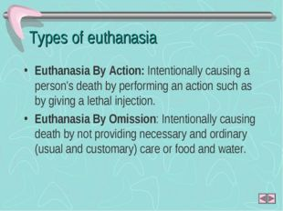 Types of euthanasia Euthanasia By Action: Intentionally causing a person's de