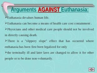 Euthanasia devalues human life. Euthanasia can become a means of health care