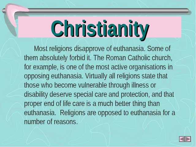 Christianity Most religions disapprove of euthanasia. Some of them absolutely...