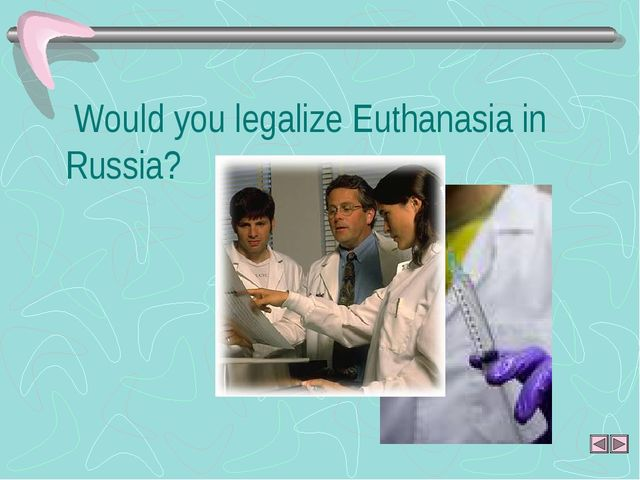 Would you legalize Euthanasia in Russia?