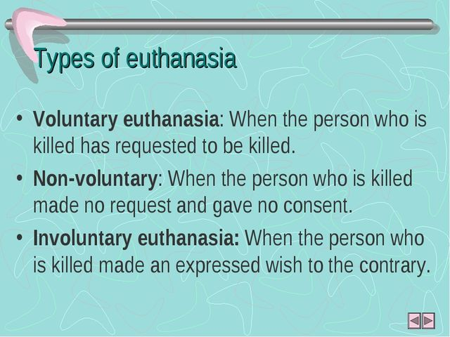 Types of euthanasia Voluntary euthanasia: When the person who is killed has r...