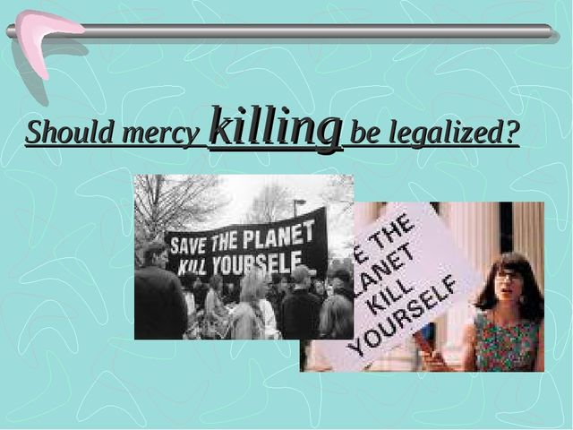 Should mercy killing be legalized?