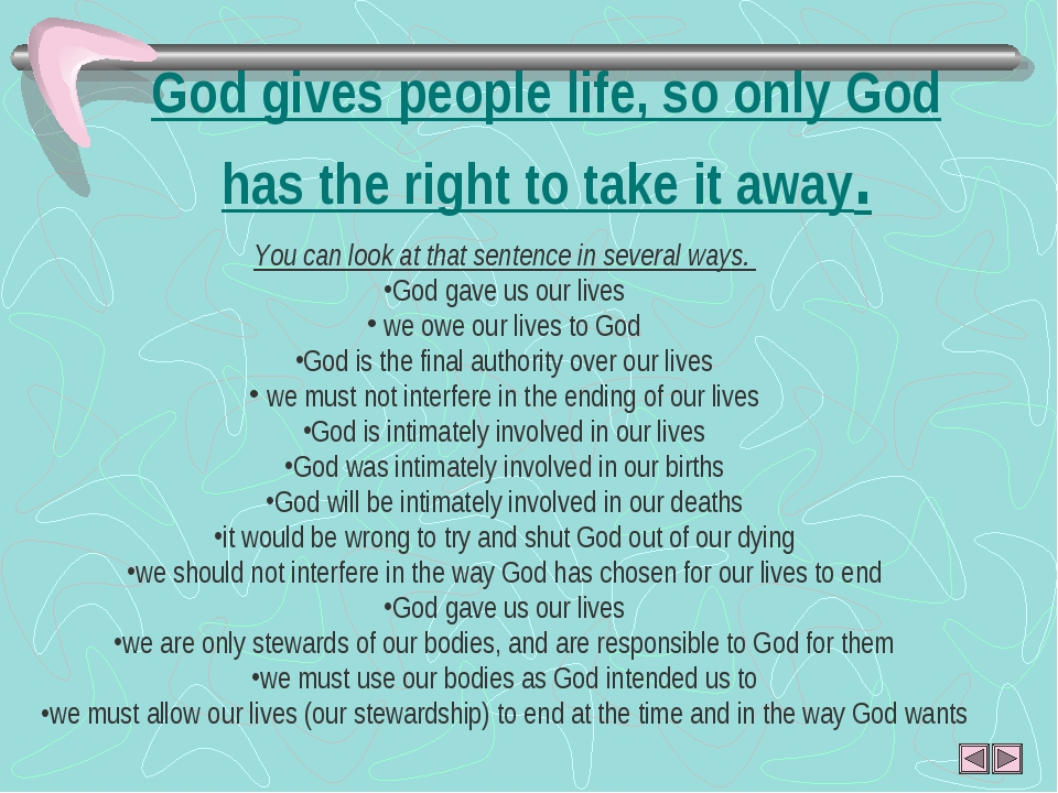 God gives people life, so only God has the right to take it away. You can l...