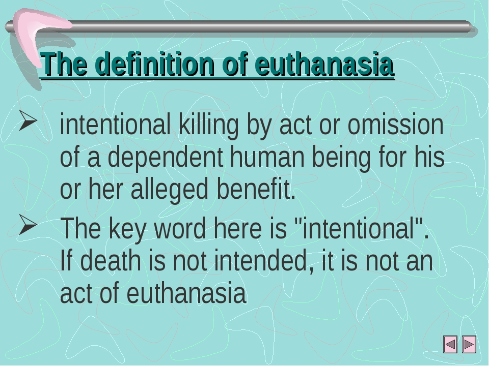 The definition of euthanasia intentional killing by act or omission of a depe...