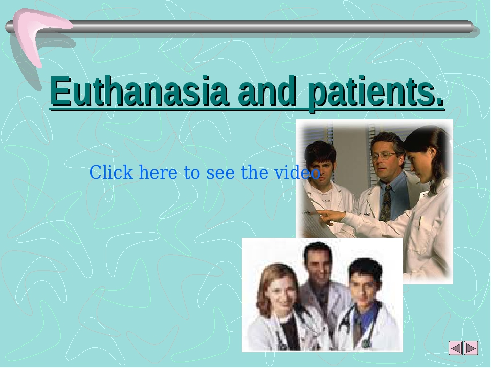 Euthanasia and patients. Click here to see the video