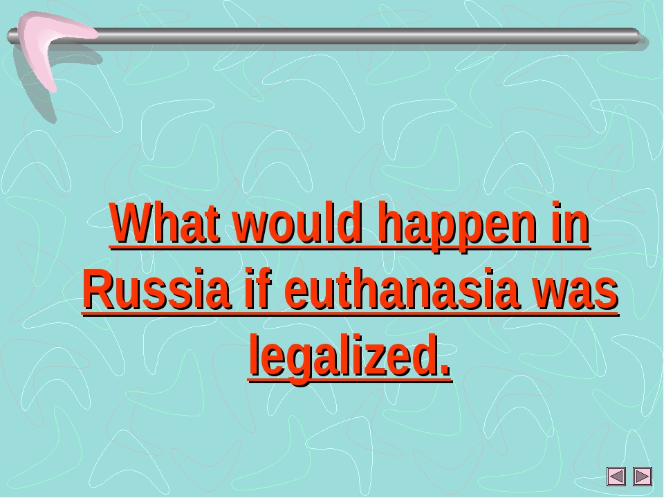 What would happen in Russia if euthanasia was legalized.