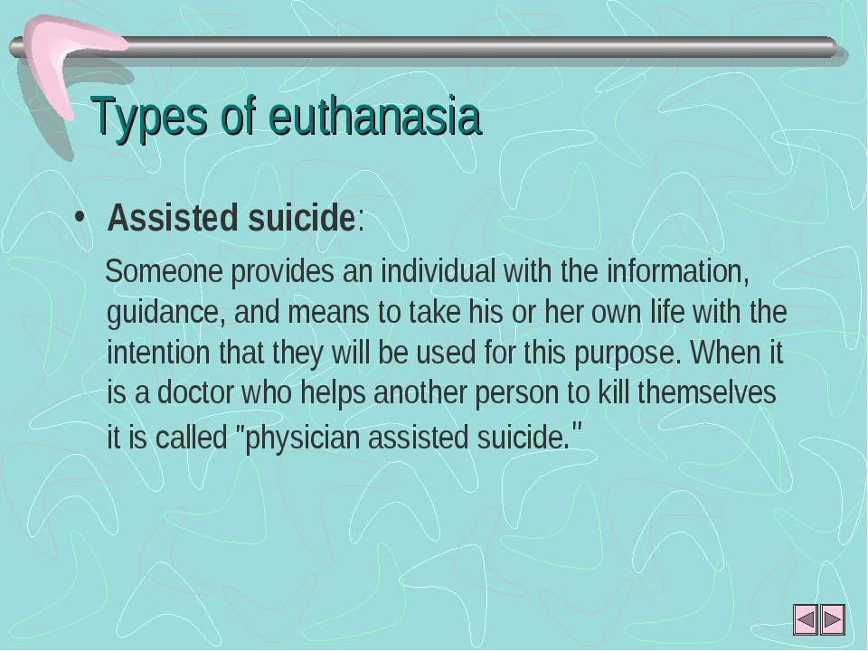 Types of euthanasia Assisted suicide: Someone provides an individual with the...
