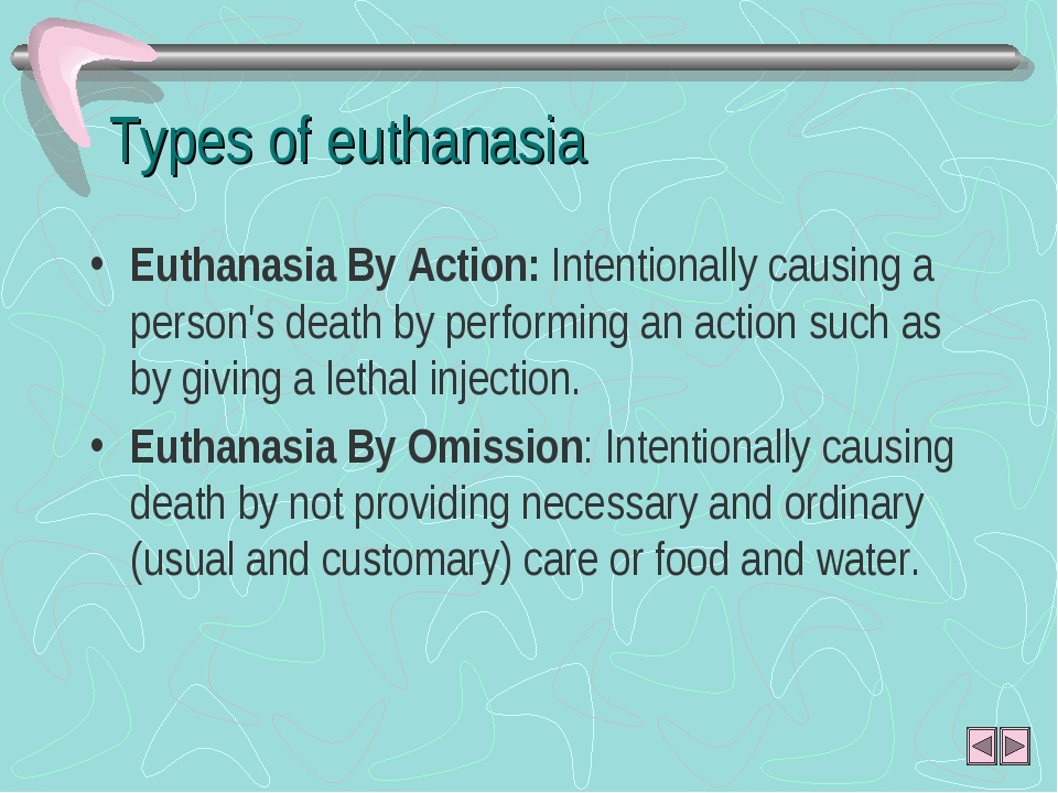 Types of euthanasia Euthanasia By Action: Intentionally causing a person's de...